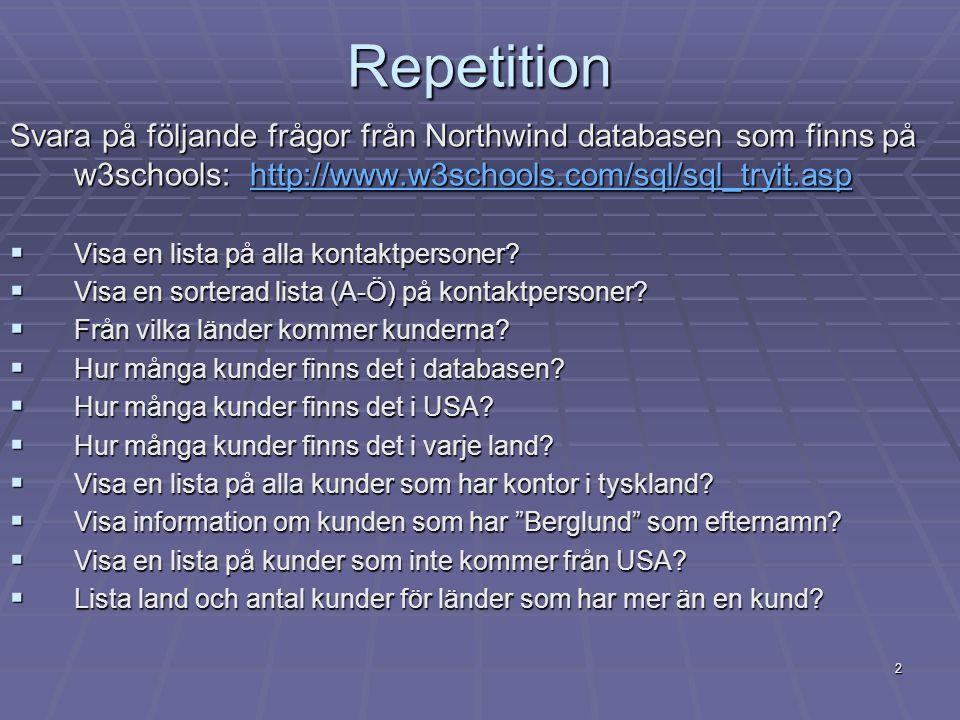 2 Repetition Svara på följande frågor från Northwind databasen som finns på w3schools: http://www.w3schools.com/sql/sql_tryit.asp http://www.w3schools.com/sql/sql_tryit.asp  Visa en lista på alla kontaktpersoner.