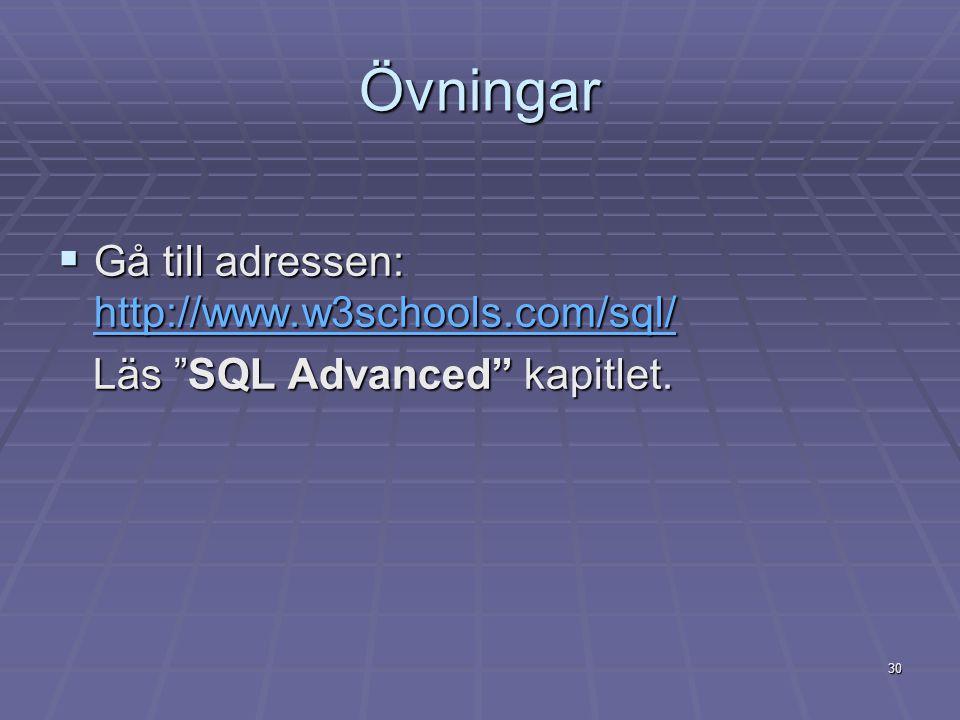 30 Övningar  Gå till adressen: http://www.w3schools.com/sql/ http://www.w3schools.com/sql/ Läs SQL Advanced kapitlet.