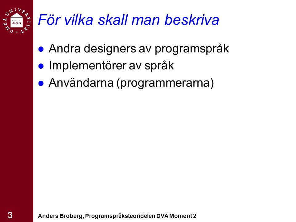 Anders Broberg, Programspråksteoridelen DVA Moment 2 14 Variabler En abstraktion av en minnescell för att lagra värden –Namn –Bindningar –Adresser –Typkontroll Många viktiga definitioner i kap 4.