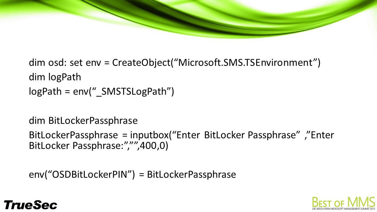 "dim osd: set env = CreateObject(""Microsoft.SMS.TSEnvironment"") dim logPath logPath = env(""_SMSTSLogPath"") dim BitLockerPassphrase BitLockerPassphrase"