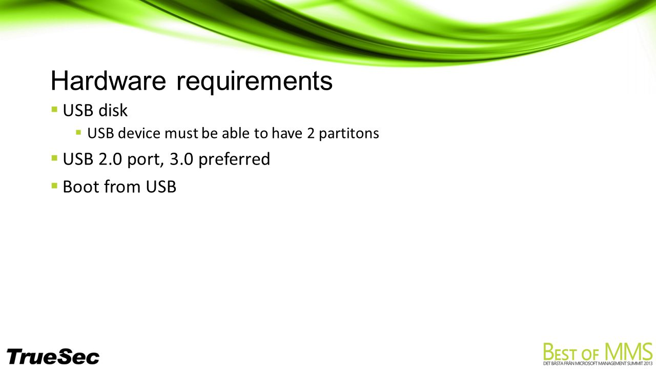 Hardware requirements  USB disk  USB device must be able to have 2 partitons  USB 2.0 port, 3.0 preferred  Boot from USB