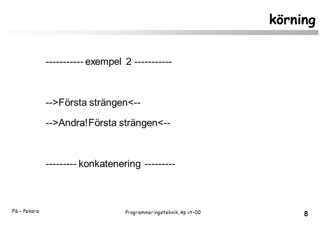 F6 - Pekare 8 Programmeringsteknik, 4p vt-00 körning ----------- exempel 2 ----------- -->Första strängen<-- -->Andra!Första strängen<-- --------- konkatenering ---------