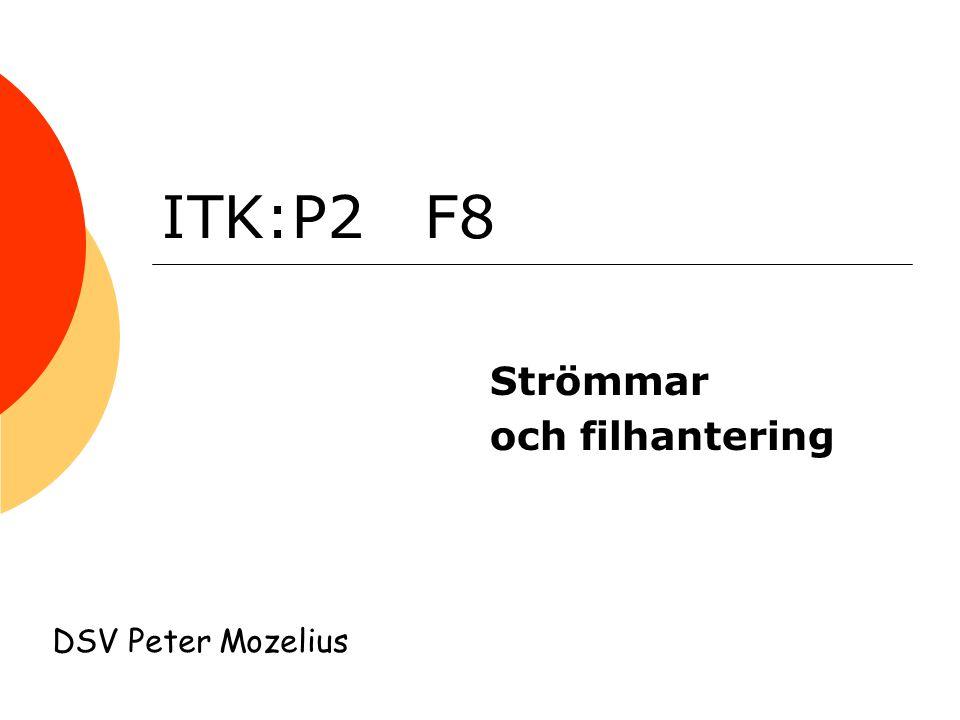 ITK:P2 F8 Strömmar och filhantering DSV Peter Mozelius