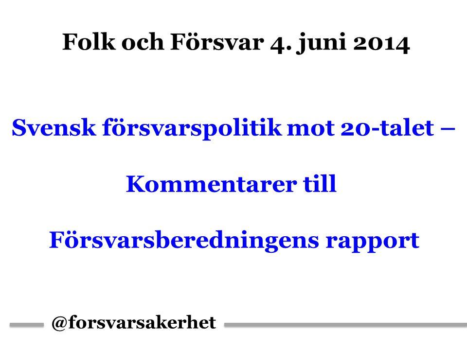 @forsvarsakerhet Svensk försvarspolitik mot 20-talet – Kommentarer till Försvarsberedningens rapport Folk och Försvar 4. juni 2014
