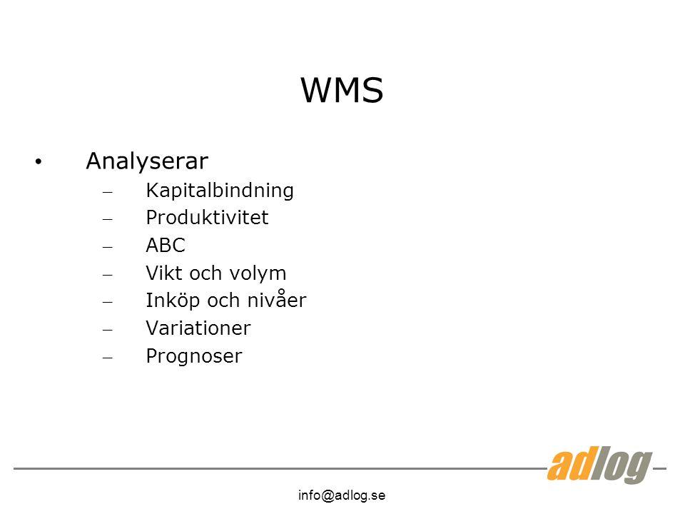 info@adlog.se WMS Analyserar – Kapitalbindning – Produktivitet – ABC – Vikt och volym – Inköp och nivåer – Variationer – Prognoser