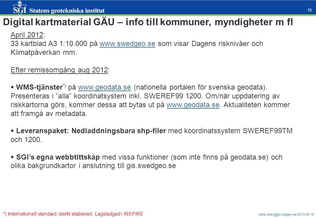 mats.oberg@swedgeo.se/2013-05-16 15 April 2012: 33 kartblad A3 1:10.000 på www.swedgeo.se som visar Dagens risknivåer och Klimatpåverkan mm.www.swedge