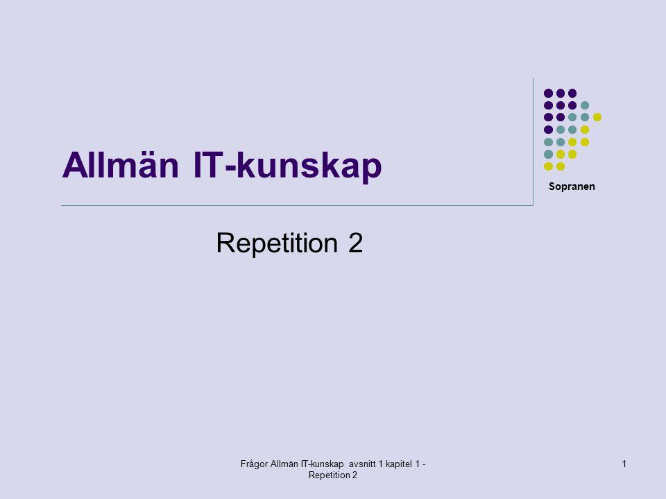 Sopranen Frågor Allmän IT-kunskap avsnitt 1 kapitel 1 - Repetition 2 1 Allmän IT-kunskap Repetition 2