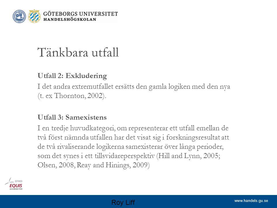 www.handels.gu.se Tänkbara utfall Utfall 2: Exkludering I det andra extremutfallet ersätts den gamla logiken med den nya (t.