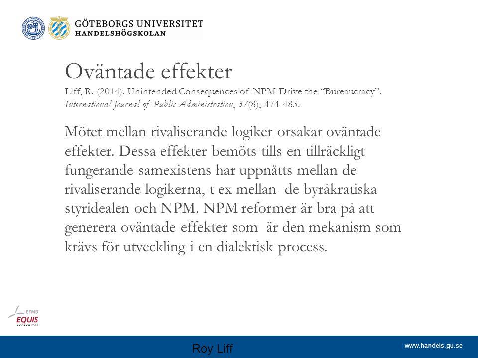 "www.handels.gu.se Oväntade effekter Liff, R. (2014). Unintended Consequences of NPM Drive the ""Bureaucracy"". International Journal of Public Administr"