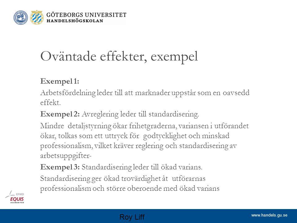 www.handels.gu.se Oväntade effekter, exempel Exempel 1: Arbetsfördelning leder till att marknader uppstår som en oavsedd effekt.
