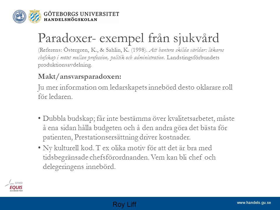 www.handels.gu.se Makt/ansvarsparadoxen, exempel Exempel: Dubbelt budskap: Håll budgeten och gör det bästa för patienten.