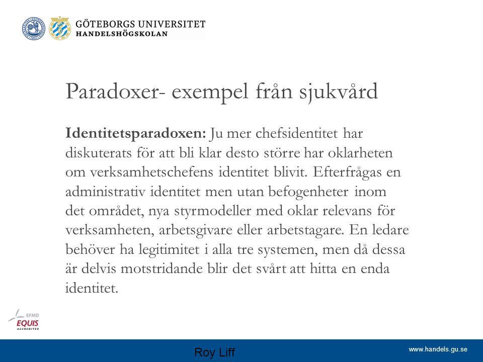 www.handels.gu.se Paradoxer- exempel från sjukvård Identitetsparadoxen: Ju mer chefsidentitet har diskuterats för att bli klar desto större har oklarheten om verksamhetschefens identitet blivit.