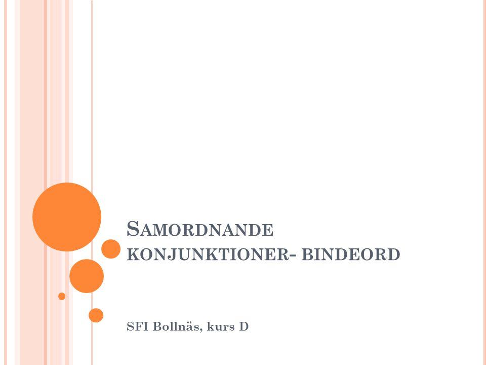 S AMORDNANDE KONJUNKTIONER - BINDEORD SFI Bollnäs, kurs D