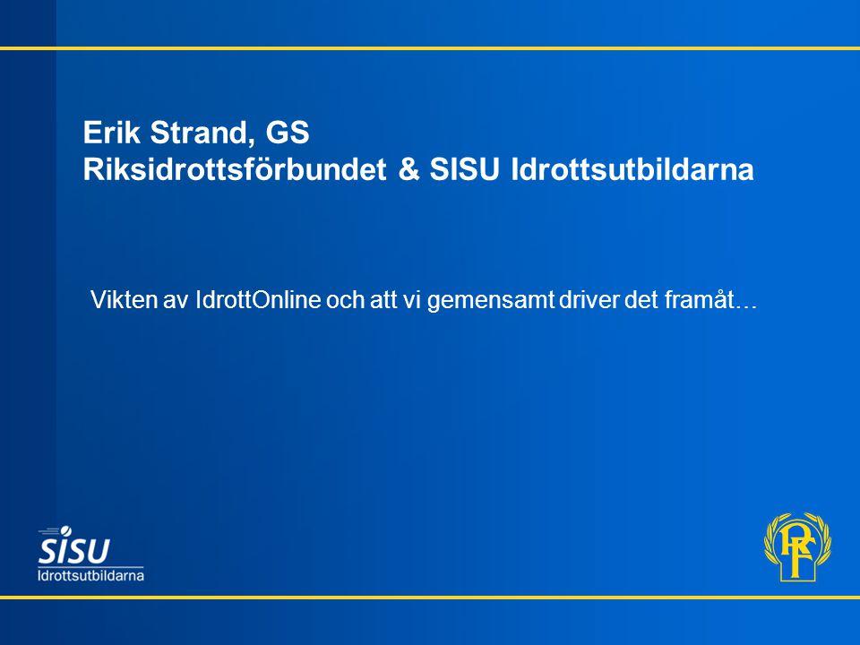 Erik Strand, GS Riksidrottsförbundet & SISU Idrottsutbildarna Vikten av IdrottOnline och att vi gemensamt driver det framåt…