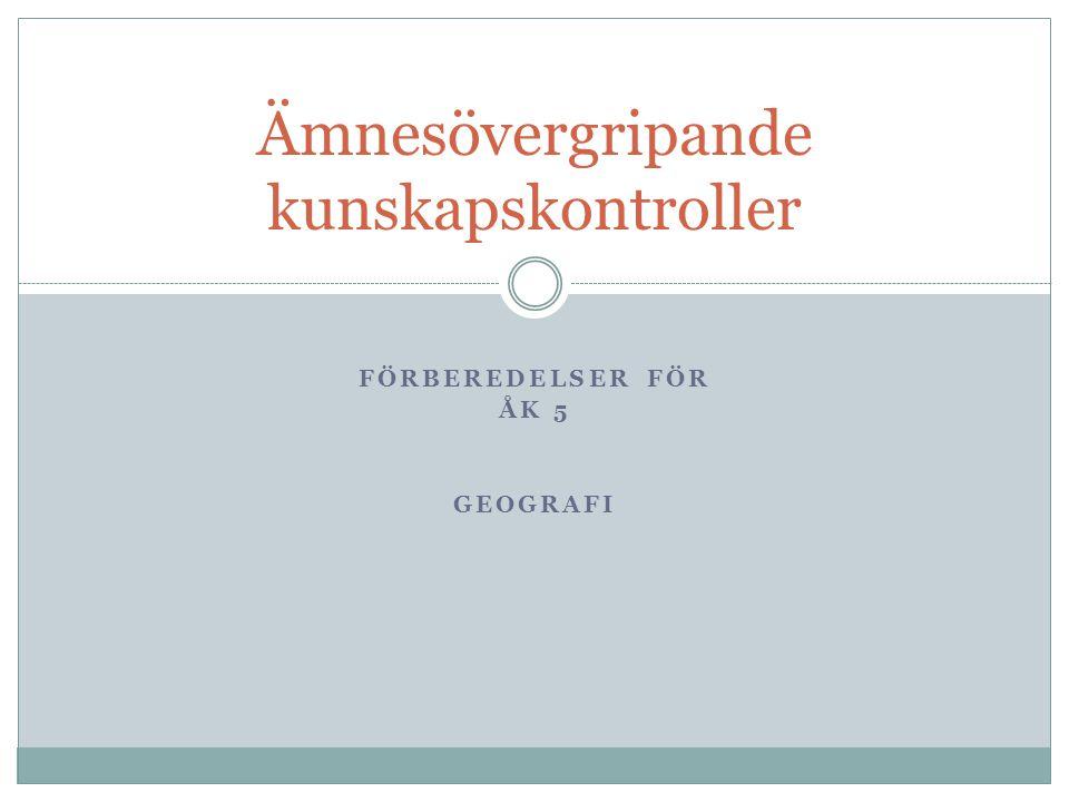 FÖRBEREDELSER FÖR ÅK 5 GEOGRAFI Ämnesövergripande kunskapskontroller