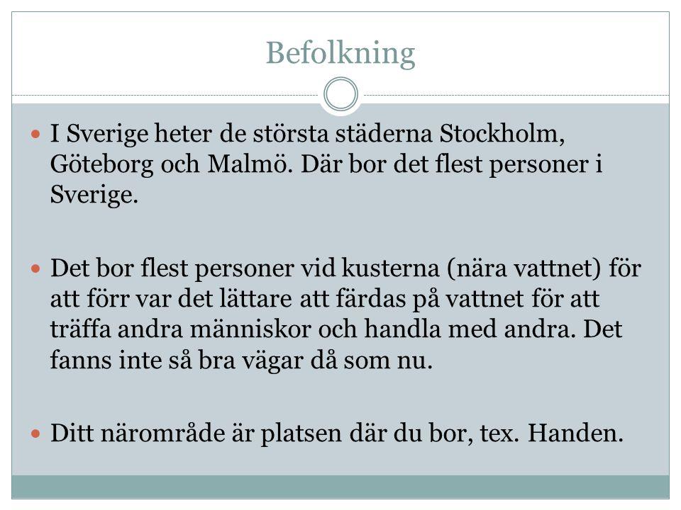 Befolkning I Sverige heter de största städerna Stockholm, Göteborg och Malmö. Där bor det flest personer i Sverige. Det bor flest personer vid kustern