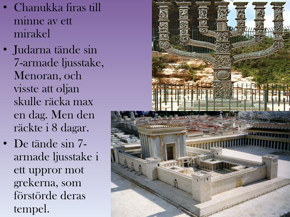 Chanukka firas till minne av ett mirakel Judarna tände sin 7-armade ljusstake, Menoran, och visste att oljan skulle räcka max en dag. Men den räckte i
