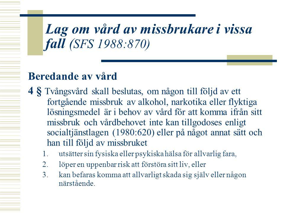Lag om vård av missbrukare i vissa fall ( SFS 1988:870) Beredande av vård 4 § Tvångsvård skall beslutas, om någon till följd av ett fortgående missbru