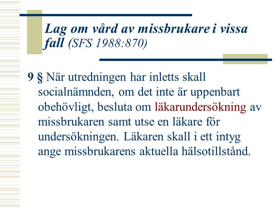 Lag om vård av missbrukare i vissa fall ( SFS 1988:870) 9 § När utredningen har inletts skall socialnämnden, om det inte är uppenbart obehövligt, besl