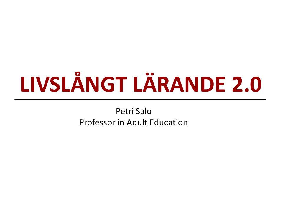 LIVSLÅNGT LÄRANDE 2.0 Petri Salo Professor in Adult Education