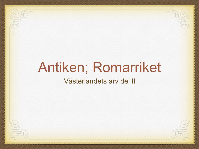 Antiken; Romarriket Västerlandets arv del II