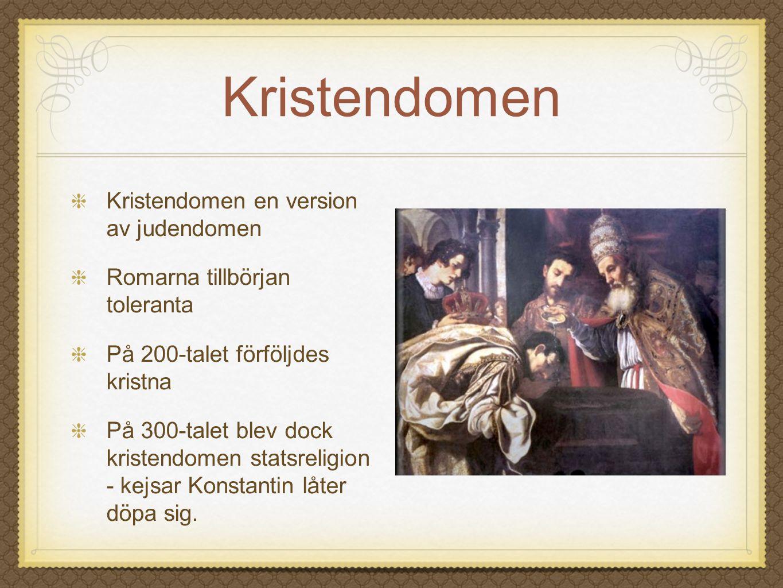 Kristendomen Kristendomen en version av judendomen Romarna tillbörjan toleranta På 200-talet förföljdes kristna På 300-talet blev dock kristendomen st