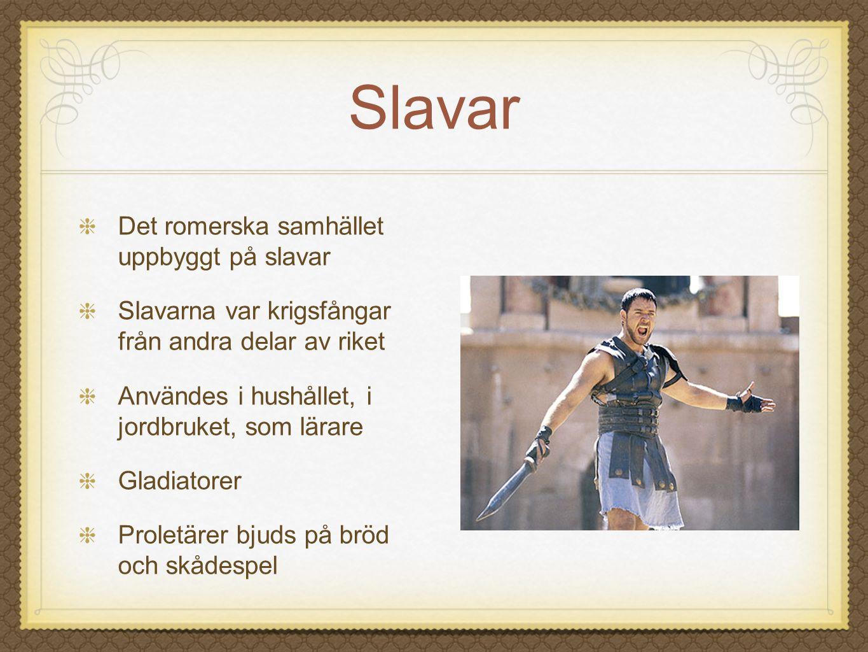 Slavar Det romerska samhället uppbyggt på slavar Slavarna var krigsfångar från andra delar av riket Användes i hushållet, i jordbruket, som lärare Gla