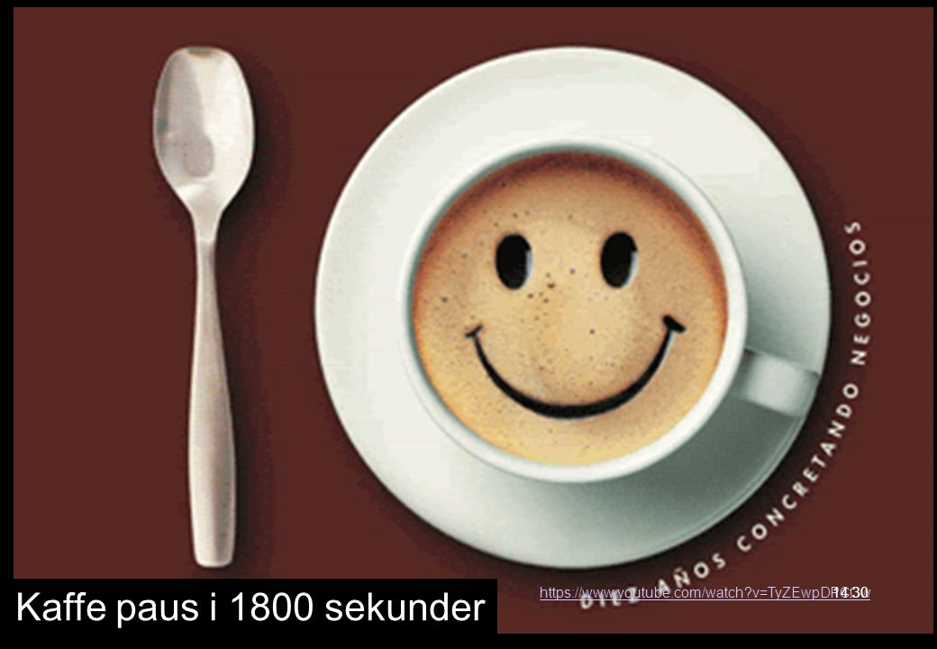 Kaffe paus i 1800 sekunder https://www.youtube.com/watch?v=TyZEwpDPCCw14:30