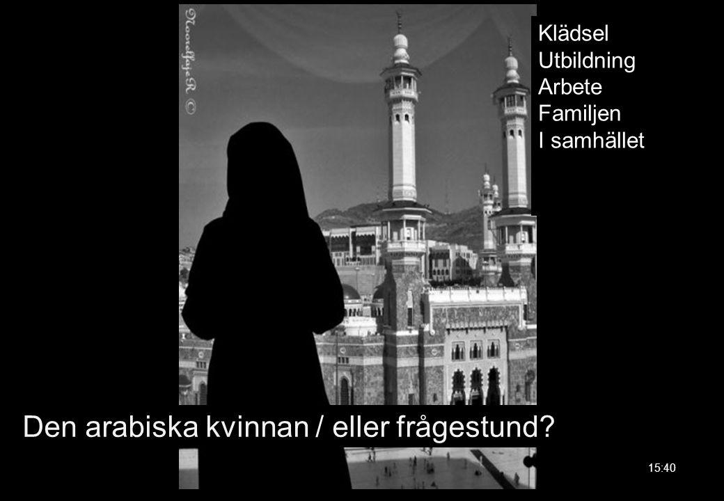 Den arabiska kvinnan / eller frågestund? 15:40 Klädsel Utbildning Arbete Familjen I samhället