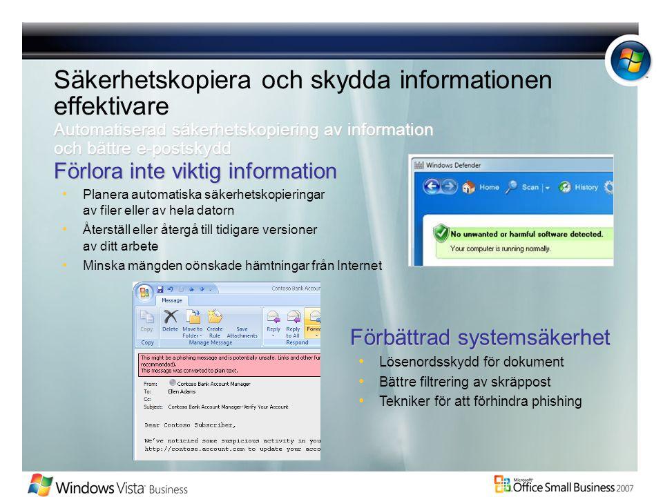 Säkerhetskopiera och skydda informationen effektivare Förlora inte viktig information Planera automatiska säkerhetskopieringar av filer eller av hela