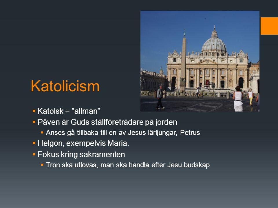 """Katolicism  Katolsk = """"allmän""""  Påven är Guds ställföreträdare på jorden  Anses gå tillbaka till en av Jesus lärljungar, Petrus  Helgon, exempelvi"""