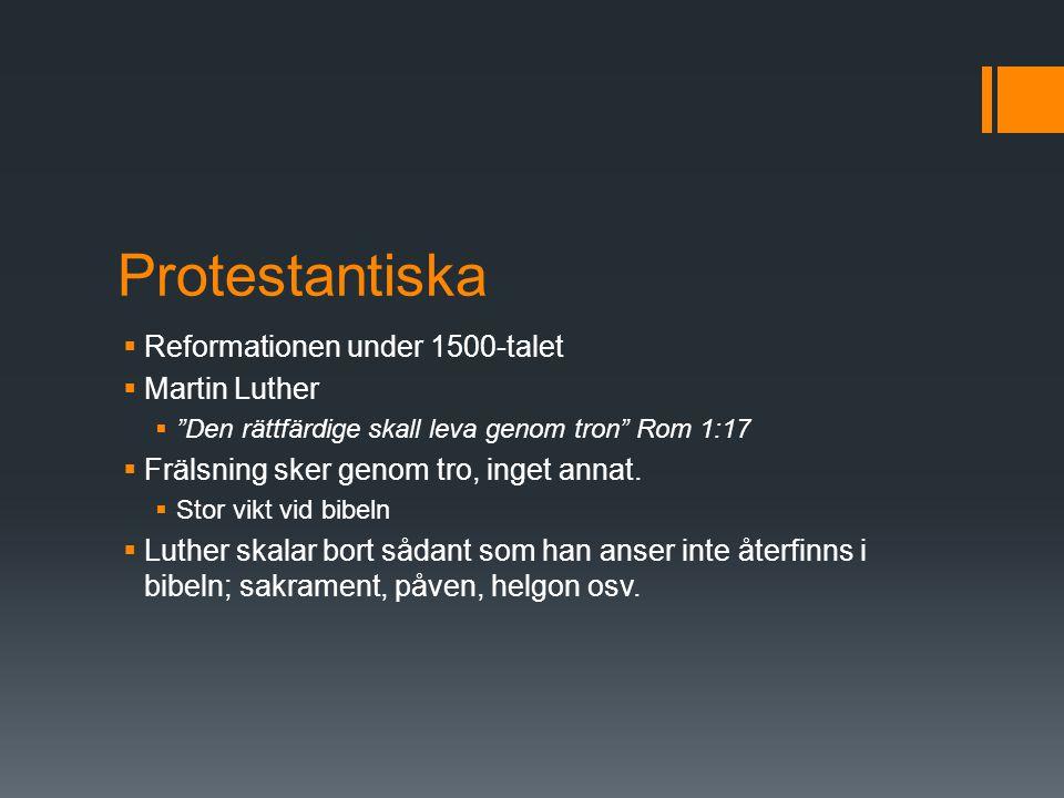 """Protestantiska  Reformationen under 1500-talet  Martin Luther  """"Den rättfärdige skall leva genom tron"""" Rom 1:17  Frälsning sker genom tro, inget a"""
