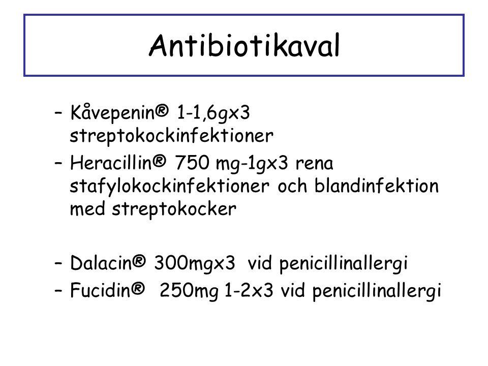 Antibiotikaval –Kåvepenin® 1-1,6gx3 streptokockinfektioner –Heracillin® 750 mg-1gx3 rena stafylokockinfektioner och blandinfektion med streptokocker –