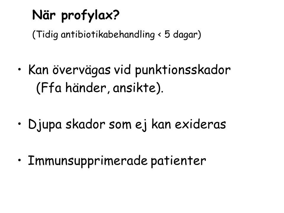 När profylax? (Tidig antibiotikabehandling < 5 dagar) Kan övervägas vid punktionsskador (Ffa händer, ansikte). Djupa skador som ej kan exideras Immuns