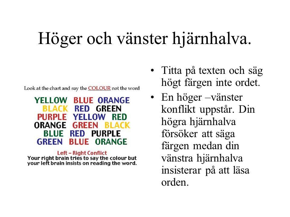 Höger och vänster hjärnhalva. Titta på texten och säg högt färgen inte ordet. En höger –vänster konflikt uppstår. Din högra hjärnhalva försöker att sä