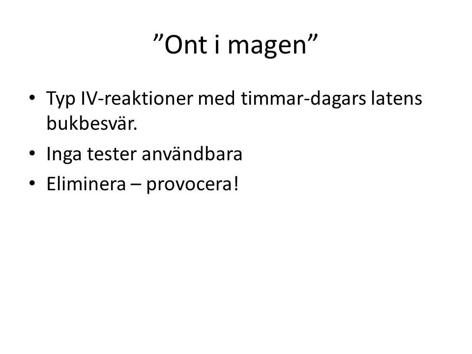 """""""Ont i magen"""" Typ IV-reaktioner med timmar-dagars latens bukbesvär. Inga tester användbara Eliminera – provocera!"""