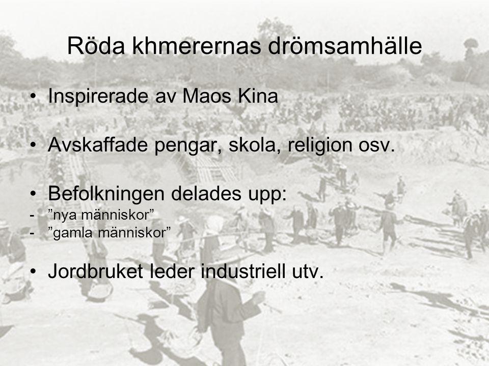 Röda khmerernas drömsamhälle Inspirerade av Maos Kina Avskaffade pengar, skola, religion osv.