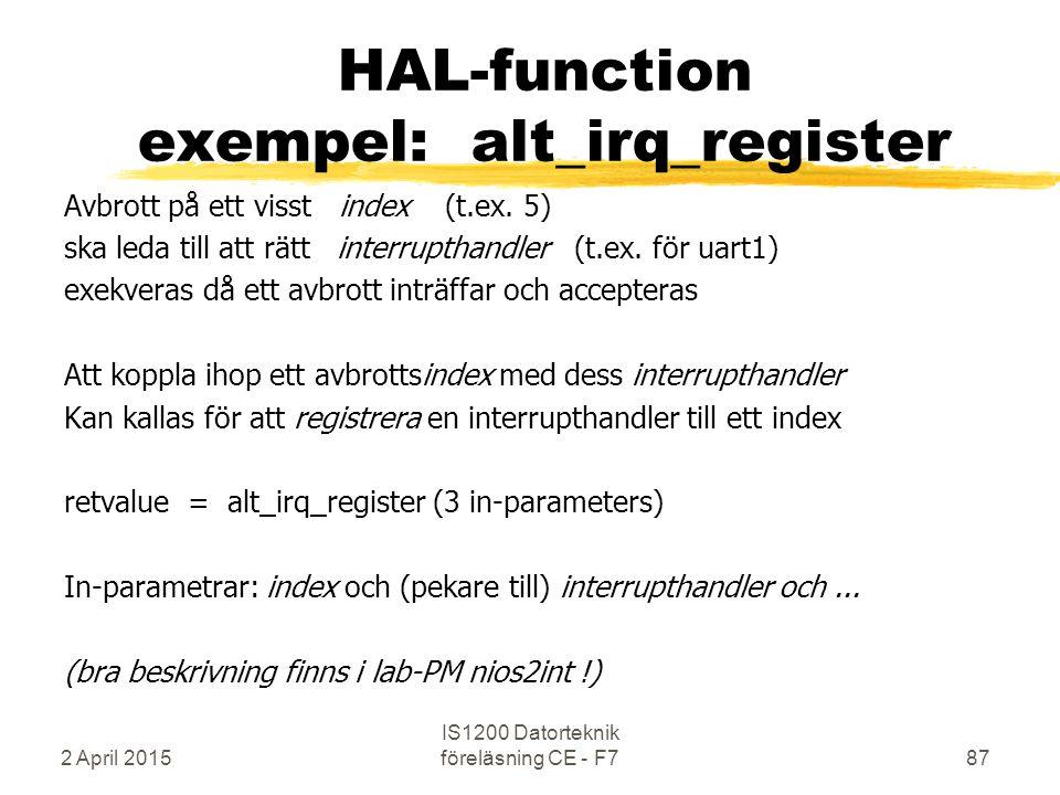 2 April 2015 IS1200 Datorteknik föreläsning CE - F787 HAL-function exempel: alt_irq_register Avbrott på ett visst index (t.ex.