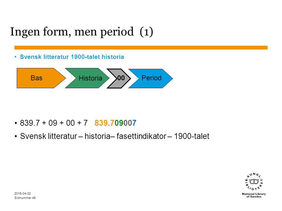 Sidnummer 2015-04-02 49 Ingen form, men period (1) Svensk litteratur 1900-talet historia 839.7 + 09 + 00 + 7 839.709007 Svensk litteratur – historia–