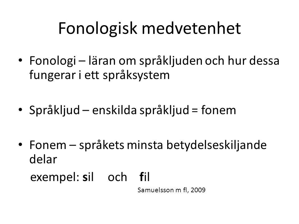 Fonologisk medvetenhet Fonologi – läran om språkljuden och hur dessa fungerar i ett språksystem Språkljud – enskilda språkljud = fonem Fonem – språket