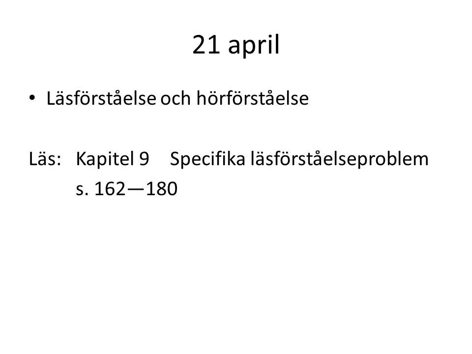 21 april Läsförståelse och hörförståelse Läs: Kapitel 9Specifika läsförståelseproblem s. 162—180