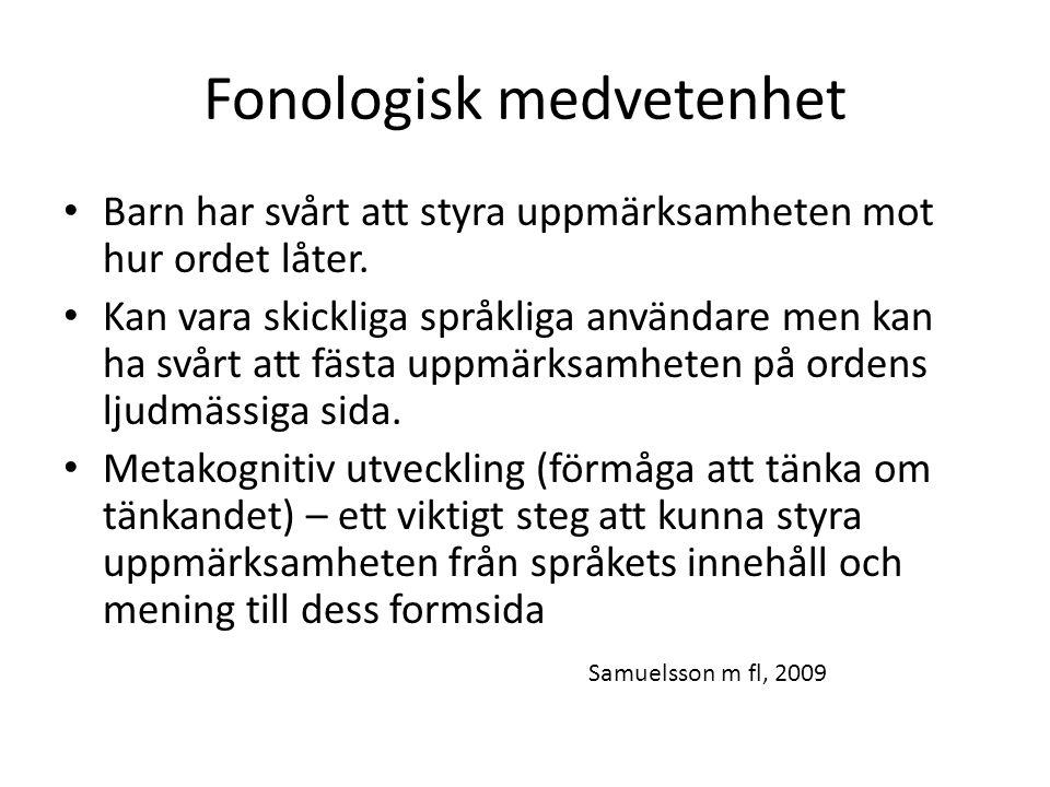 Fonologisk medvetenhet hellre phonological sensitivity än fonologisk medvetenhet Samuelsson m fl, 2009
