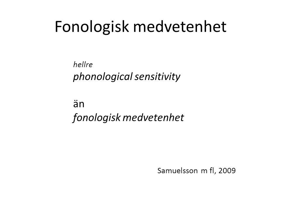 Fonologisk medvetenhet Kan användas för att förutsäga framgång i läsinlärningen Går att träna på olika sätt, även före skolstarten, och träningen ger resultat på efterföljande läsinlärning Svårigheter med fonologisk medvetenhet är typiskt för såväl barn som vuxna med dyslexi Samuelsson m fl, 2009
