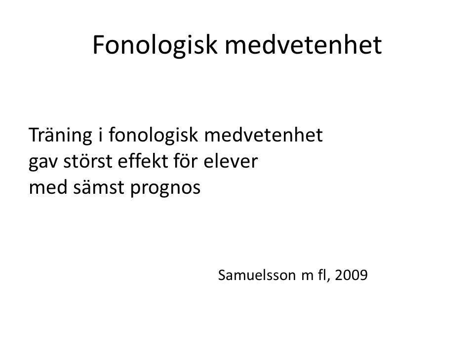 Fonologisk medvetenhet Fonologisk avkodningsfärdighet 1.Fonologisk medvetenhet 2.Säker bokstavskunskap 3.Automatiserad ortografisk-fonologisk omkodning 4.Effektiv fonologisk syntes Höien & Lundberg, 2013