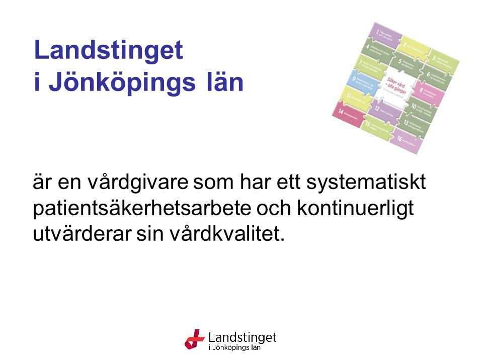 är en vårdgivare som har ett systematiskt patientsäkerhetsarbete och kontinuerligt utvärderar sin vårdkvalitet. Landstinget i Jönköpings län