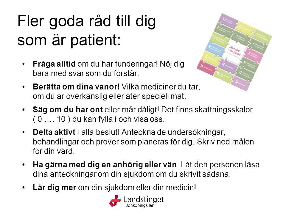 Fler goda råd till dig som är patient: Fråga alltid om du har funderingar! Nöj dig bara med svar som du förstår. Berätta om dina vanor! Vilka medicine