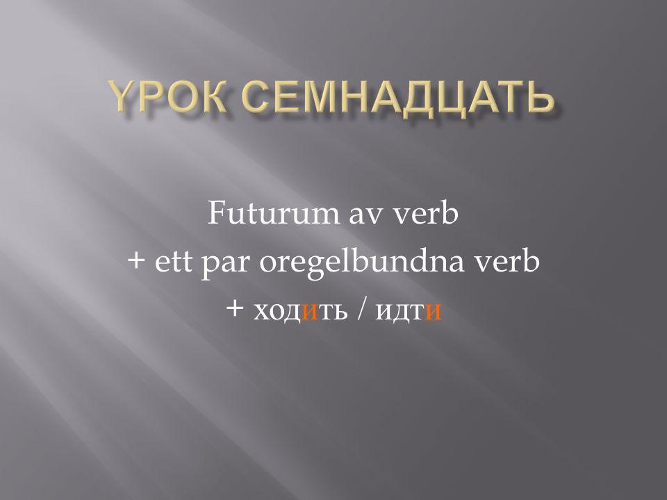 Futurum av verb + ett par oregelbundna verb + ходить / идти