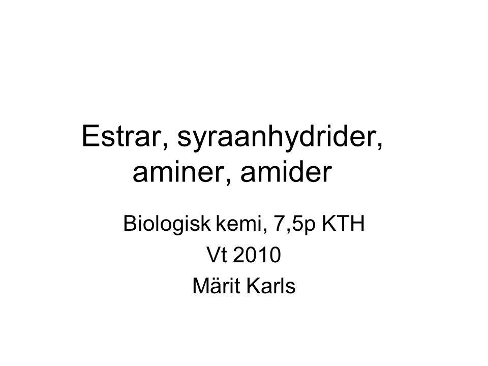 Estrar, syraanhydrider, aminer, amider Biologisk kemi, 7,5p KTH Vt 2010 Märit Karls