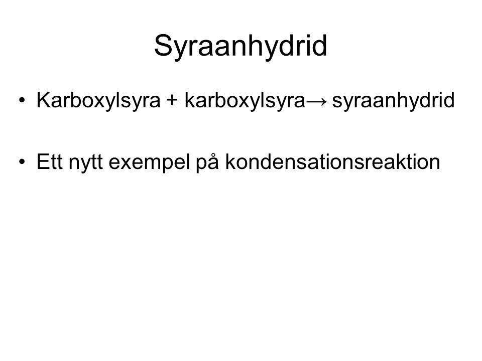 Syraanhydrid Karboxylsyra + karboxylsyra→ syraanhydrid Ett nytt exempel på kondensationsreaktion