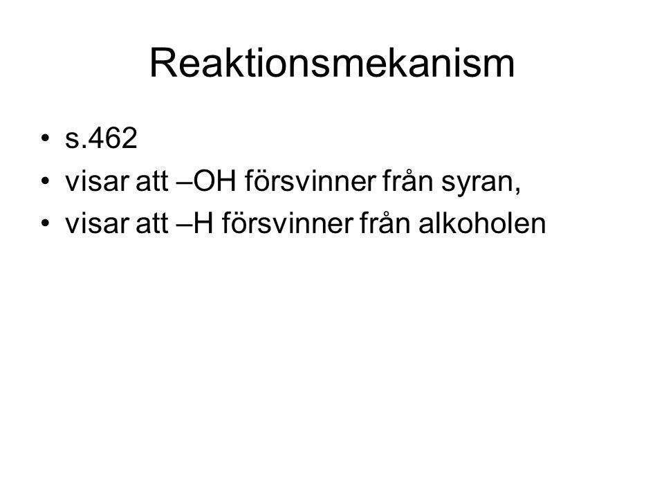 Reaktionsmekanism s.462 visar att –OH försvinner från syran, visar att –H försvinner från alkoholen